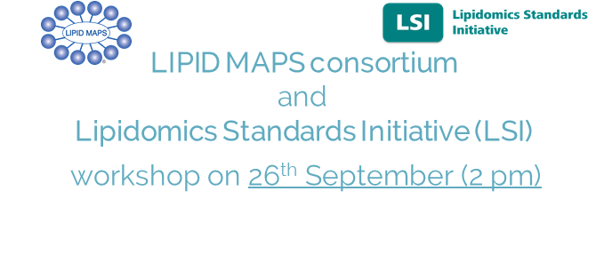 LIPID MAPS consortium and Lipidomics Standards Initiative (LSI) workshop on 26th September (2 pm)