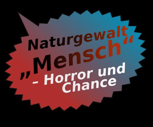 Naturwissenschaftlicher Forschungstag: Naturgewalt Mensch – Horror und Chance